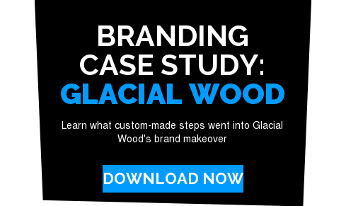 Branding Case Study: Glacial Wood  Learn what custom-made steps went into Glacial Wood's brand makeover Download Now