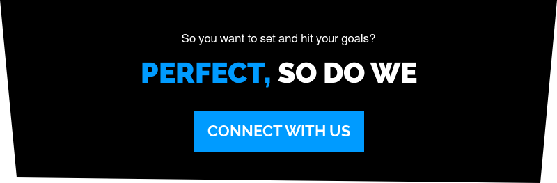 So you want to set and hit your goals?  Perfect, So Do We Connect With Us