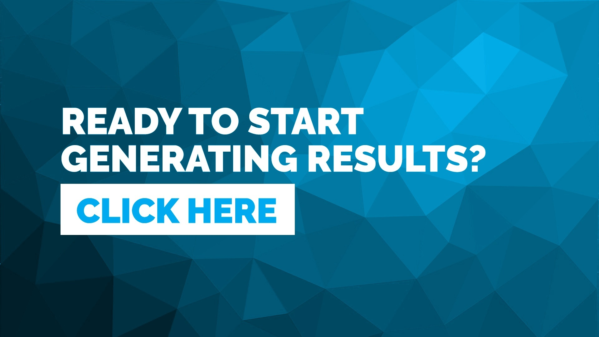 Ready to Start Generating Results? Click Here.